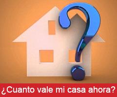 ¿Cuanto vale mi casa ahora?